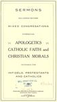 Sermons Delivered Before Mixed Congregations: Embracing Apologetics, Catholic Faith and Christian Morals, Intended for Infidels, Protestants and Catholics