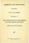 Sermons and Discourses Delivered by Rev. H. B. Altmeyer Principally on the Gospels, Feasts of the Church and the Lives of the Saints During the Last Ten Years by Henry B. Altmeyer