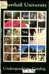 General Undergraduate Catalog, 1984-1985 by Marshall University