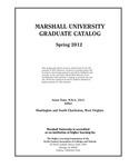 Graduate Catalog, Spring 2012 by Marshall University