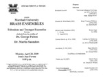 Marshall University Music Department Presents the Marshall University BRASS ENSEMBLES Tubonium and Trumpet Ensembles, featuring, students from the studios of, Dr. George Palton and Dr. Martin Saunders