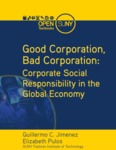 Good Corporation/ Bad Corporation: Corporate Social Responsibility in the Global Economy