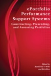 ePortfolio Performance Support Systems: Constructing/ Presenting/ and Assessing Portfolios