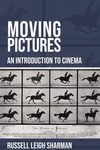 Moving Pictures:  An Introduction to Cinema