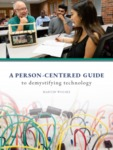 A Person-Centered Guide to Demystifying Technology: Working together to observe/ question/ design/ prototype/ and implement/reject technology in support of people's valued beings and doings