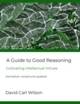 A Guide to Good Reasoning: Cultivating Intellectual Virtues - Second edition/ revised and updated