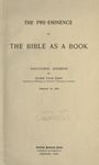 Pre-Eminence of the Bible as a Book: Inaugural Address of Alfred Tyler Perry, Professor of Bibliography in Hartford Theological Seminary, February 10, 1899 by Alfred Tyler Perry