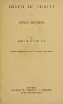 Given to Christ and Other Sermons by John Wood Pratt