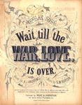 Wait Till the War, Love, is Over by G. W. Burton