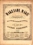 Wake, Lady, Wake! by James Pierpont