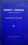 Trinity Church, Huntington, West Virginia: Something of Its Story by James Rodgers Haworth